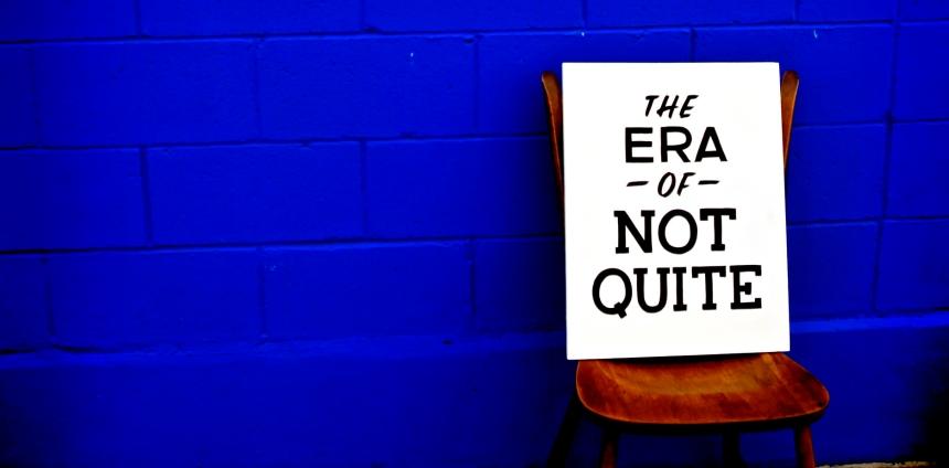 Era of Not Quite_1